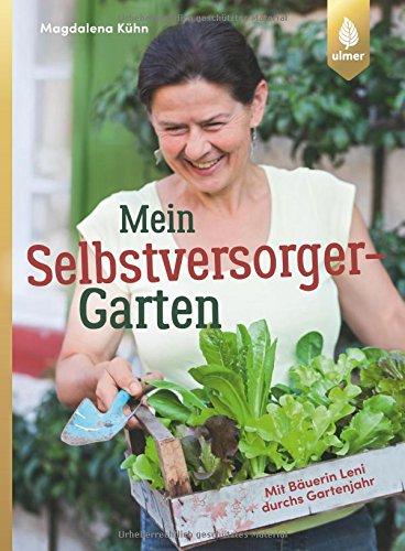 Mein Selbstversorger-Garten: Mit Bäuerin Leni durchs Gartenjahr
