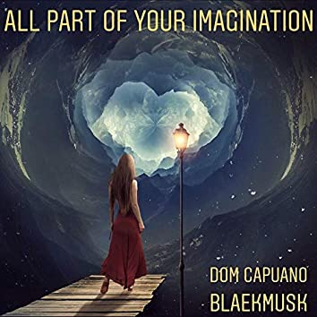 All Part Of Your Imagination