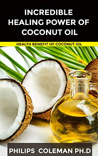 INCREDIBLE HEALING POWER OF COCONUT OIL: Health Benefit Of Coconut Oil