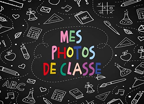 Mes Photos De Classe: Mon album de photos de classe et souvenirs d'école