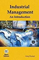 Industrial Management: An Introduction by Anuj Kumar(2015-12-30)
