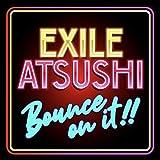 BOUNCE ON IT!! / EXILE ATSUSHI