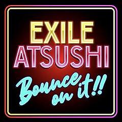 EXILE ATSUSHI「BOUNCE ON IT!!」の歌詞を収録したCDジャケット画像