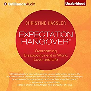 Expectation Hangover     Overcoming Disappointment in Work, Love, and Life               By:                                                                                                                                 Christine Hassler                               Narrated by:                                                                                                                                 Christina Traister                      Length: 7 hrs and 47 mins     10 ratings     Overall 5.0