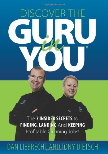 Discover the Guru in You: The 7 Insider Secrets to Finding, Landing and Keeping Profitable Cleaning Jobs!
