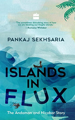 Islands In Flux: The Andaman and Nicobar Story (English Edition)