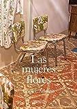 Las Mujeres Flores (Libros de Autor)