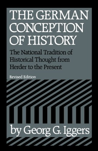 Iggers, G: German Conception of History: The National Tradition of Historical Thought from Herder to the Present