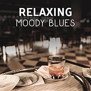 Relaxing Moody Blues – Cool Intrumental Café Music, Best for Relax and Time Spent with Friends, Dancing and Lounge Music