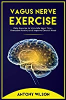 Vagus Nerve Exercise: Daily Exercise to Stimulate Vagal Tone - Overcome Anxiety and Improve General Mood