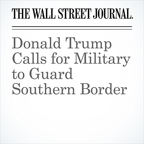 Donald Trump Calls for Military to Guard Southern Border copertina
