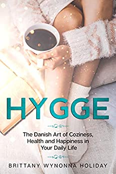 Hygge: The Danish Art of Coziness, Health and Happiness in Your Daily Life by [Brittany Wynonna Holiday]