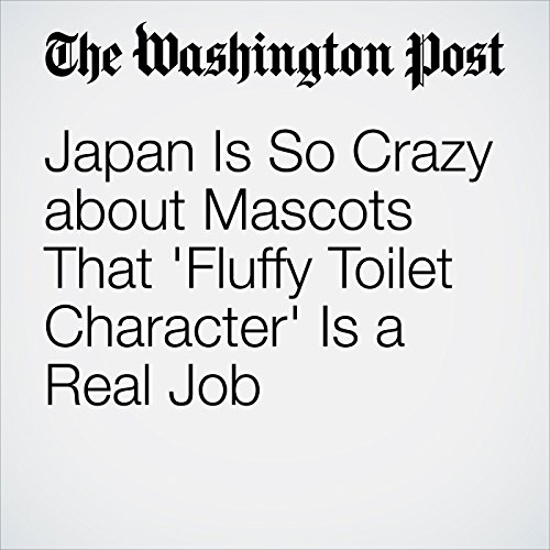 Japan Is So Crazy about Mascots That 'Fluffy Toilet Character' Is a Real Job cover art