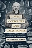 Caves, Coprolites and Catastrophes: The Story of Pioneering Geologist and Fossil-Hunter William Buckland