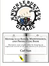 Motorcycle Repair, Maintenance, and Project Log Book: Maximize your resale value by keeping an organized record of all your motorcycle projects. by Carl Sian (2016-05-08)