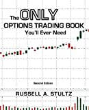 The Only Options Trading Book You'll Ever Need (Second Edition) (Option Books by Russell Stultz, Band 4) - Russell Allen Stultz