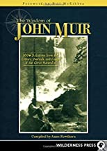 Wisdom of John Muir: 100+ Selections from the Letters, Journals, and Essays of the Great Naturalist