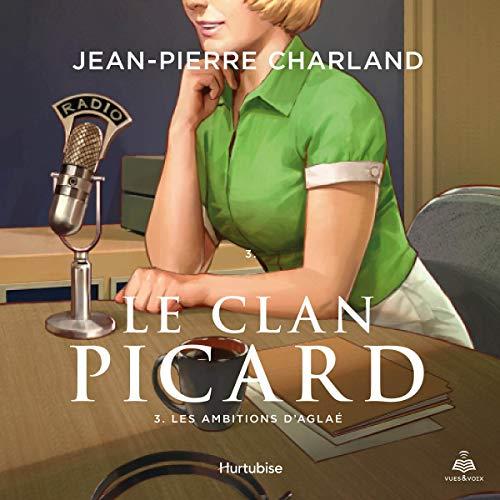 Le clan Picard tome 3. Les ambitions d'Aglaé                   Auteur(s):                                                                                                                                 Jean-Pierre Charland                               Narrateur(s):                                                                                                                                 Claudette Lambert                      Durée: 12 h et 11 min     Pas de évaluations     Au global 0,0