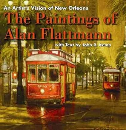 [(An Artists Vision of New Orleans : The Paintings of Alan Flattmann)] [Text by John R Kemp] published on (January, 2014)