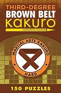 Third-Degree Brown Belt Kakuro (Martial Arts Puzzles Series)