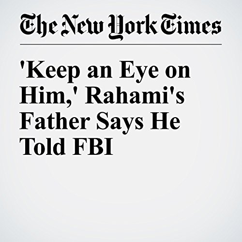 'Keep an Eye on Him,' Rahami's Father Says He Told FBI cover art