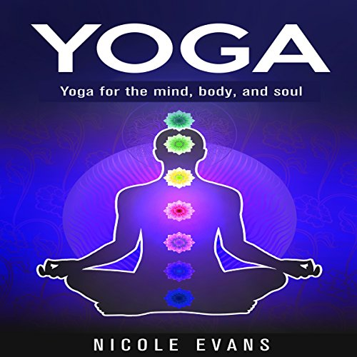 Yoga: Yoga for the Mind, Body, and Soul audiobook cover art