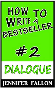 How to Write a Bestseller: Dialogue (How to Write a Best Seller Book 2) by [Jennifer Fallon]