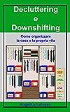 decluttering e downshifting : come organizzare la casa e la propria vita