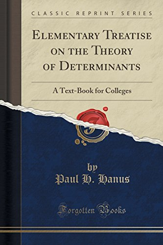 Elementary Treatise on the Theory of Determinants: A Text-Book for Colleges (Classic Reprint)