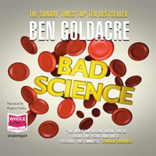 Bad Science                   By:                                                                                                                                 Ben Goldacre                               Narrated by:                                                                                                                                 Rupert Farley                      Length: 13 hrs and 6 mins     77 ratings     Overall 4.5