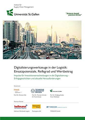 Digitalisierungswerkzeuge in der Logistik: Einsatzpotenziale, Reifegrad und Wertbeitrag: Impulse für Investitionsentscheidungen in die Digitalisierung ... und aktuelle Herausforderungen