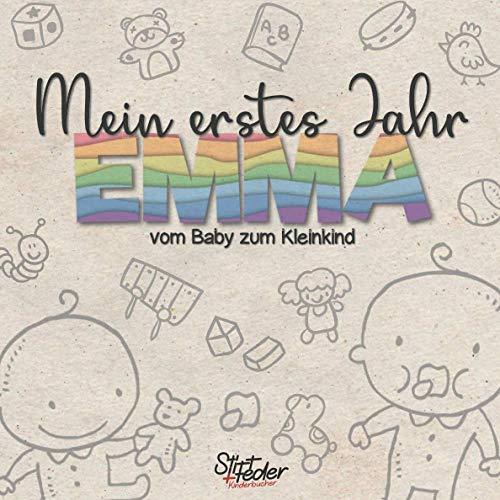 Mein erstes Jahr - Emma - vom Baby zum Kleinkind: Dein individuelles Babytagebuch mit Wunschnamen für Jungen und Mädchen für die schönsten Momente und gemeinsamen Erinnerungen inkl. Platz für Fotos