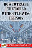 How to Travel the World Without Leaving Illinois: 100 Ways to Visit 10 Countries, All Near Chicago