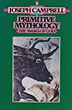 Primitive Mythology the Masks of God