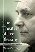 The Theater of Lee Blessing: A Critical Study of 44 Plays