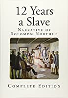 12 Years a Slave: Narrative of Solomon Northup (Slavery - Twelve Years a Slave)