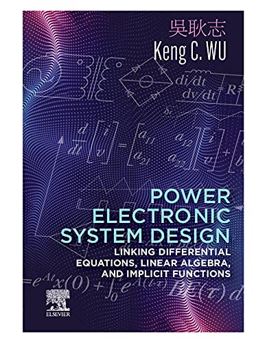 Power Electronic System Design: Linking Differential Equations, Linear Algebra, and Implicit Functions (English Edition)