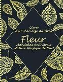 Livre de Coloriage Adultes fleur Mandalas Anti-Stress Nature Magique de Nuit: 100 beaux dessins de coloriage uniques et détaillés sur le thème de ... thérapeutique , relaxation et anti stress.