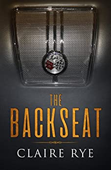 THE BACKSEAT by [Claire Rye]