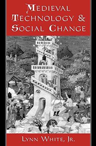Medieval Technology and Social Change by Lynn White, Jr.