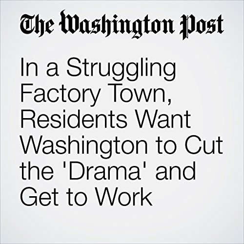 In a Struggling Factory Town, Residents Want Washington to Cut the 'Drama' and Get to Work copertina