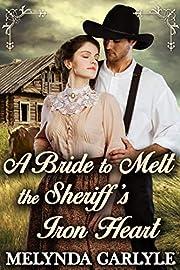 A Bride to Melt the Sheriff's Iron Heart: A Historical Western Romance Novel