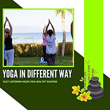 Yoga In Different Way - Easy Listening Music For Healthy Routine