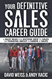 Your Definitive Sales Career Guide: A must read for anyone new to sales or thinking about a career in sales
