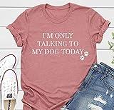 Divertida camiseta del dueño del perro, con texto en inglés 'I'm Only Talking to My Dog Today', camiseta de regalo introvertido para mujer, camisa de perro mamá