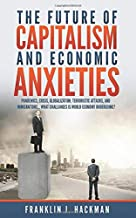 The Future of Capitalism and Economic Anxieties: World economic changes in the last decades and the future of the world financial system.