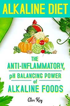 Alkaline Diet: The Anti-Inflammatory, pH Balancing Power of Alkaline Foods (Holistic Health for Life: anti-inflammatory, pain reduction, weight loss, and recipe books) by [Alex Kay]