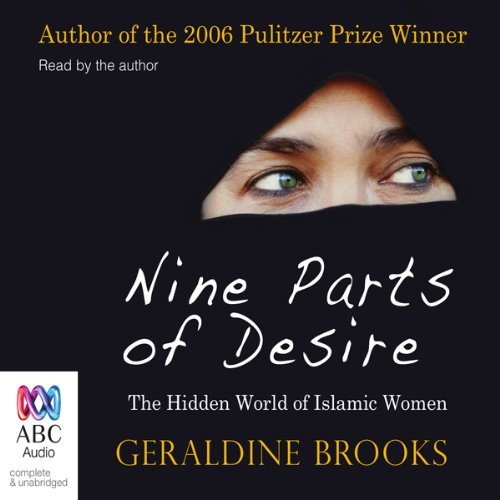 Nine Parts of Desire     The Hidden World of Islamic Women              By:                                                                                                                                 Geraldine Brooks                               Narrated by:                                                                                                                                 Geraldine Brooks                      Length: 10 hrs and 13 mins     209 ratings     Overall 4.2