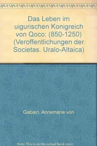 Das Leben Im Uigurischen Konigreich Von Qoco 850-1250 (Veroffentlichungen Der Societas Uralo-altaica) (German Edition)