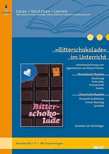 »Bitterschokolade« im Unterricht: Lehrerhandreichung zum Jugendroman von Mirjam Pressler (Klassenstufe 7–9, mit Kopiervorlagen) (Lesen - Verstehen - Lernen)